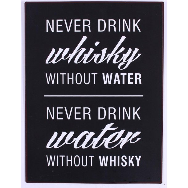 Barskilt -B06 -Never drink whisky without water...